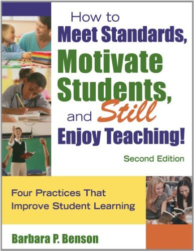 How to Meet Standards, Motivate Students, and Still Enjoy Teaching! Four Practices That Improve Student Learning by Benson, Barbara P. [Corwin,2008] (Paperback) 2nd Edition