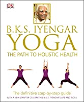 B.K.S. Iyengar Yoga: the Path to Holistic Health Front Cover