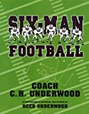 Six-Man Football, C. H. Underwood and Reed Underwood, 1931721564