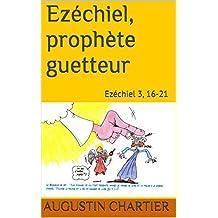 Ezéchiel, prophète guetteur: Ezéchiel 3, 16-21 (French Edition)