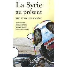 SYRIE AU PRÉSENT (LA) : REFLETS D'UNE SOCIÉTÉ