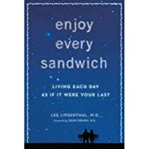 Lee Lipsenthal'sEnjoy Every Sandwich: Living Each Day as If It Were Your Last [Deckle Edge] [Hardcover]2011