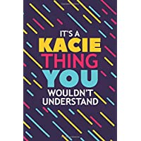 IT'S A KACIE THING YOU WOULDN'T UNDERSTAND: Lined Notebook / Journal Gift, 120 Pages...