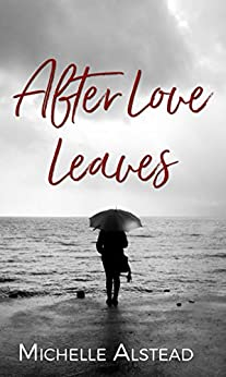 After Love Leaves: The Story of Us by [Alstead, Michelle]