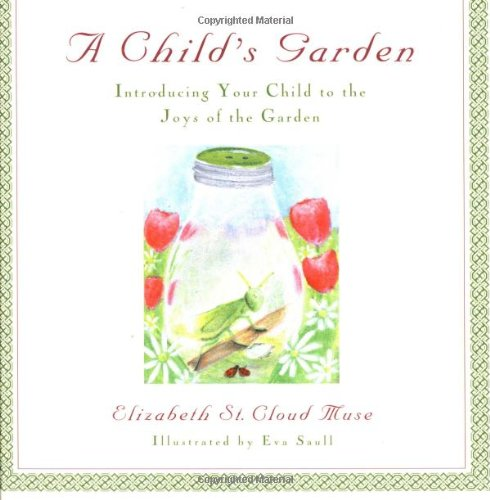 A Child's Garden: Introducing Your Child to the Joys of the Garden