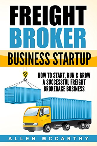 Pdf Money Freight Broker Business Startup: How to Start, Run & Grow a Successful Freight Brokerage Business