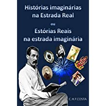 HISTÓRIAS IMAGINÁRIAS NA ESTRADA REAL: OU ESTÓRIAS REAIS NA ESTRADA IMAGINÁRIA (Portuguese Edition)