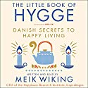 The Little Book of Hygge: Danish Secrets to Happy Living Audiobook by Meik Wiking Narrated by Meik Wiking