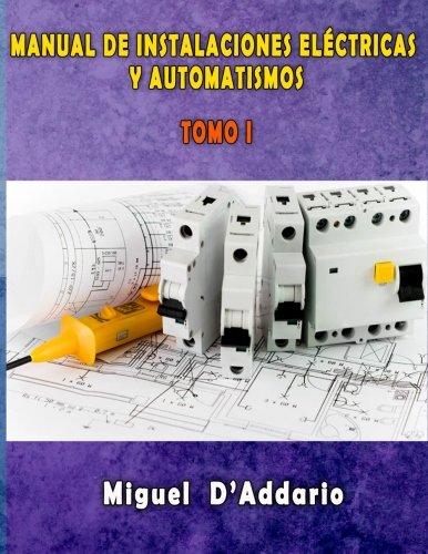 1: Manual de instalaciones eléctricas y Automatismos: Tomo I (Electricidad industrial) (Volume 1) (Spanish Edition)