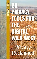 25 Privacy Tools for the Digital Wild West (English Edition)