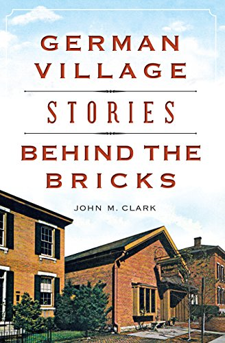 - German Village Stories Behind the Bricks (Landmarks)