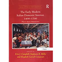 The Early Modern Italian Domestic Interior, 1400–1700: Objects, Spaces, Domesticities