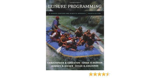 Leisure Programming: A Service Centered And Benefits Approach: Christopher R  Edginton, Carole J Hanson, Susan R Edginton, Susan D. Hudson:  9780072353891: ...