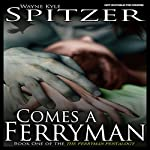 Comes a Ferryman: The Ferryman Pentalogy, Book 1 | Wayne Kyle Spitzer