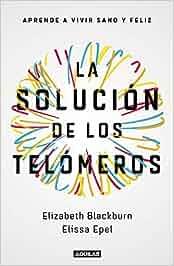 La solución de los telómeros: Aprende a vivir sano y feliz ...