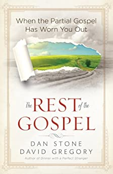 The Rest of the Gospel: When the Partial Gospel Has Worn You Out by [Stone, Dan, Gregory, David]