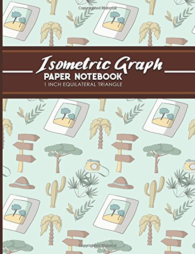 Isometric Graph Paper Notebook: 1 Inch Equilateral Triangle: For Journal Writing, 3D and Shapes Drawing, Mathematics Practices, Trianglepoint ... 1 Inch Equilateral Triangle (Volume 1) pdf epub