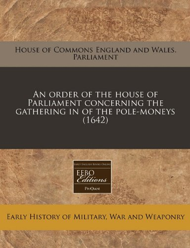 An order of the house of Parliament concerning the gathering in of the pole-moneys (1642) PDF