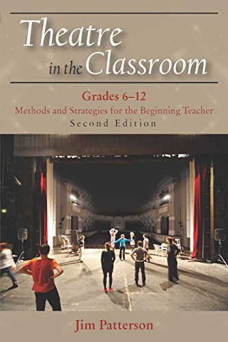 Theatre in the Classroom, Grades 6-12: Methods and Strategies for the Beginning Teacher, Second Edition
