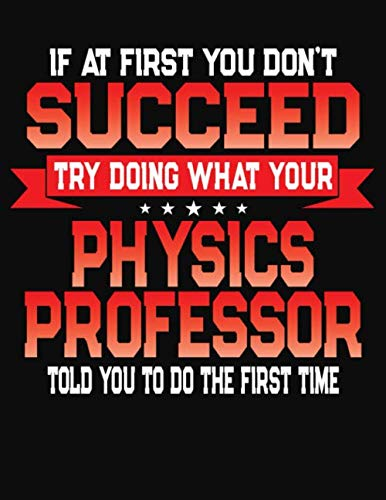 If At First You Don't Succeed Try Doing What Your Physics Professor Told You To Do The First Time: College Ruled Composition Notebook Journal por J M Skinner