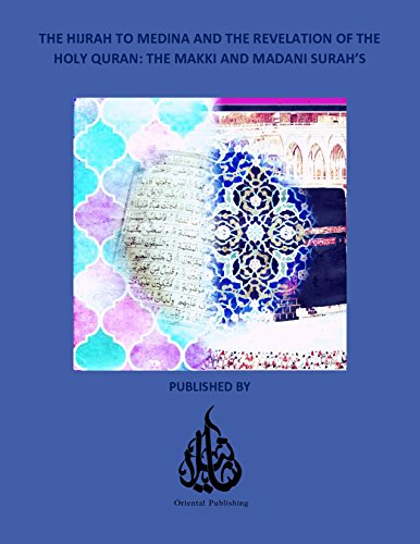 The Hijrah To Medina And The Revelation of The Holy Quran: The Makki And Madani Surah's