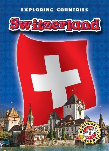 Switzerland (Blastoff! Readers: Exploring Countries) (Blastoff Readers. Level 5)