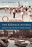 """Jerry T. Watkins III, """"Queering the Redneck Riviera: Sexuality and the Rise of Florida Tourism""""(UP of Florida, 2018)"""