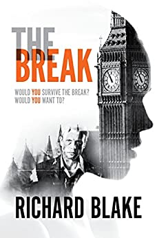 The Break: A thrilling dystopian tale that will grip you by [Blake, Richard]