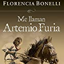 Me llaman Artemio Furia [My Name Is Artemio Furia] Audiobook by Florencia Bonelli Narrated by Martin Untrojb
