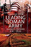 Leading the Roman Army: Soldiers and Emperors, 31 BC - 235 AD