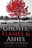 img - for Ghosts, Flames & Ashes: Poems about life and death book / textbook / text book