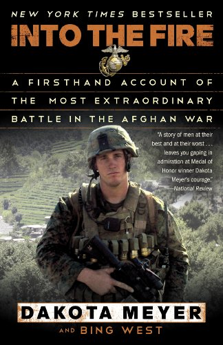 Into the Fire: A Firsthand Account of the Most Extraordinary Battle in the Afghan War by [Meyer, Dakota, West, Bing]