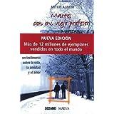 Martes con mi viejo profesor (Nueva edicion): Un testimonio sobre la vida, la amistad y el amor (Spanish Edition) by Albom, M