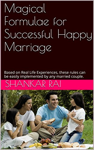 Magical Formulae for Successful Happy Marriage: Based on Real Life Experiences, these rules can be easily implemented by any married couple.