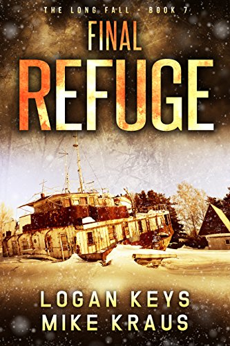 Final Refuge: Book 7 of the Thrilling Post-Apocalyptic Survival Series: (The Long Fall - Book 7) by [Keys, Logan, Kraus, Mike]