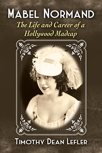 Mabel Leaf - Mabel Normand: The Life and Career of a Hollywood Madcap