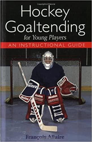 Hockey Goaltending For Young Players An Instructional Guide