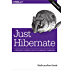 Just Hibernate: A Lightweight Introduction to the Hibernate Framework