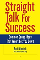 Straight Talk for Success: Common Sense Ideas That Won't Let You Down by Bud Bilanich (2008-01-08) Paperback