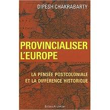 Provincialiser l'Europe: Pensée postcoloniale et la différence