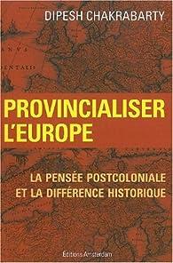 Provincialiser l'Europe : La pensée postcoloniale et la différence historique par Dipesh Chakrabarty