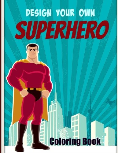 Design Your Own SUPERHERO Coloring Book (Draw on Capes, Swords, Stripes and Other Costume Effects and Coloring in the Superhero) (Volume -