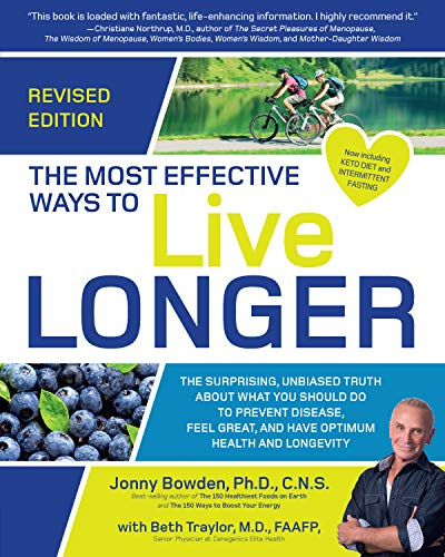 The Most Effective Ways to Live Longer, Revised: The Surprising, Unbiased Truth About What You Should Do to Prevent Disease, Feel Great, and Have Optimum Health and Longevity (Best Way To Live)