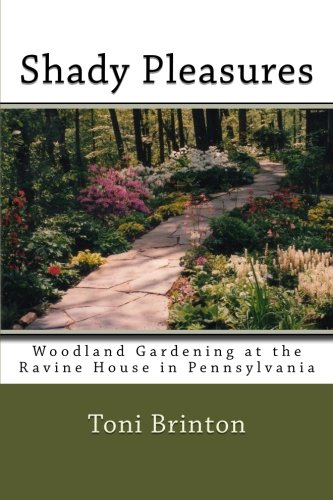 Shady Pleasures: Woodland Gardening at the Ravine House in Pennsylvania