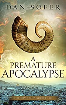 A Premature Apocalypse: A Novel (The Dry Bones Society Book 3) by [Sofer, Dan]
