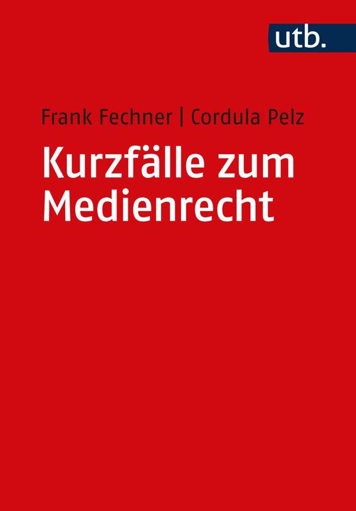 Kurzfälle zum Medienrecht (Utb M, Band 5051) Taschenbuch – 1. Juni 2018 Frank Fechner Cordula Pelz 3825250512 Handels- und Wirtschaftsrecht