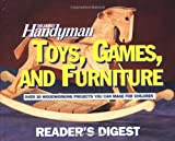Toys, Games, and Furniture, Reader's Digest Editors and Family Handyman Magazine Editors, 0895777908