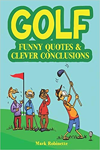 Golf Funny Quotes Clever Conclusions The Most Insightful