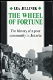 The Wheel of Fortune : The History of a Poor Community in Jakarta, Jellinek, Lea, 0824813812