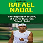 Rafael Nadal: The Inspirational Story of Tennis Superstar Rafael Nadal | Bill Redban